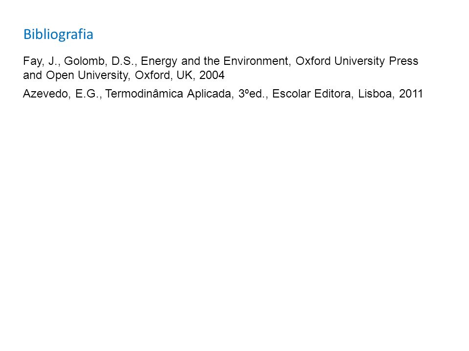 Bibliografia Fay, J., Golomb, D.S., Energy and the Environment, Oxford University Press and Open University, Oxford, UK, 2004.