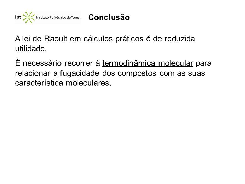 ConclusãoA lei de Raoult em cálculos práticos é de reduzida utilidade.