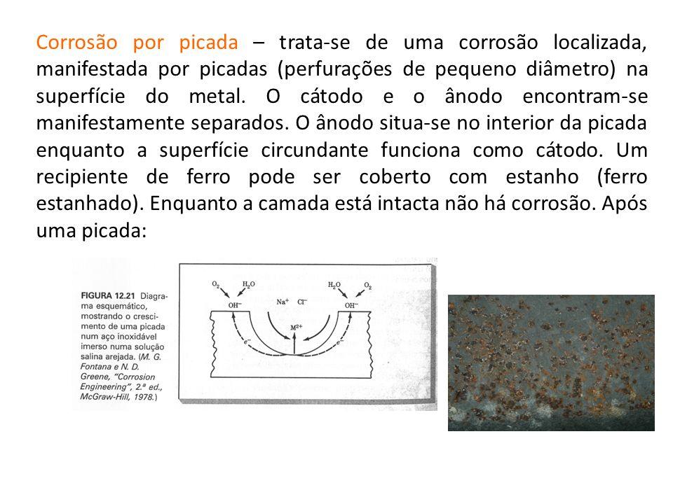 Corrosão por picada – trata-se de uma corrosão localizada, manifestada por picadas (perfurações de pequeno diâmetro) na superfície do metal.
