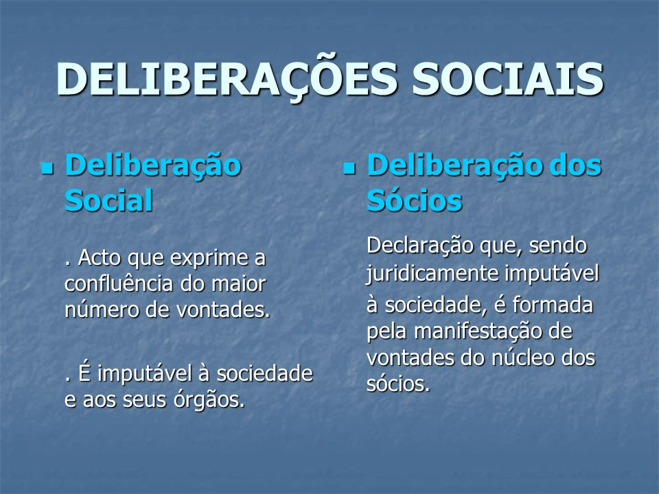 DELIBERAÇÕES SOCIAIS Deliberação Social Deliberação dos Sócios