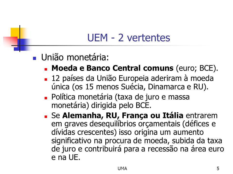 UEM - 2 vertentes União monetária: