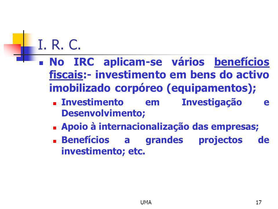I. R. C.No IRC aplicam-se vários benefícios fiscais:- investimento em bens do activo imobilizado corpóreo (equipamentos);