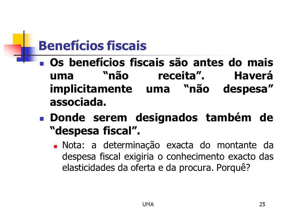 Benefícios fiscais Os benefícios fiscais são antes do mais uma não receita . Haverá implicitamente uma não despesa associada.