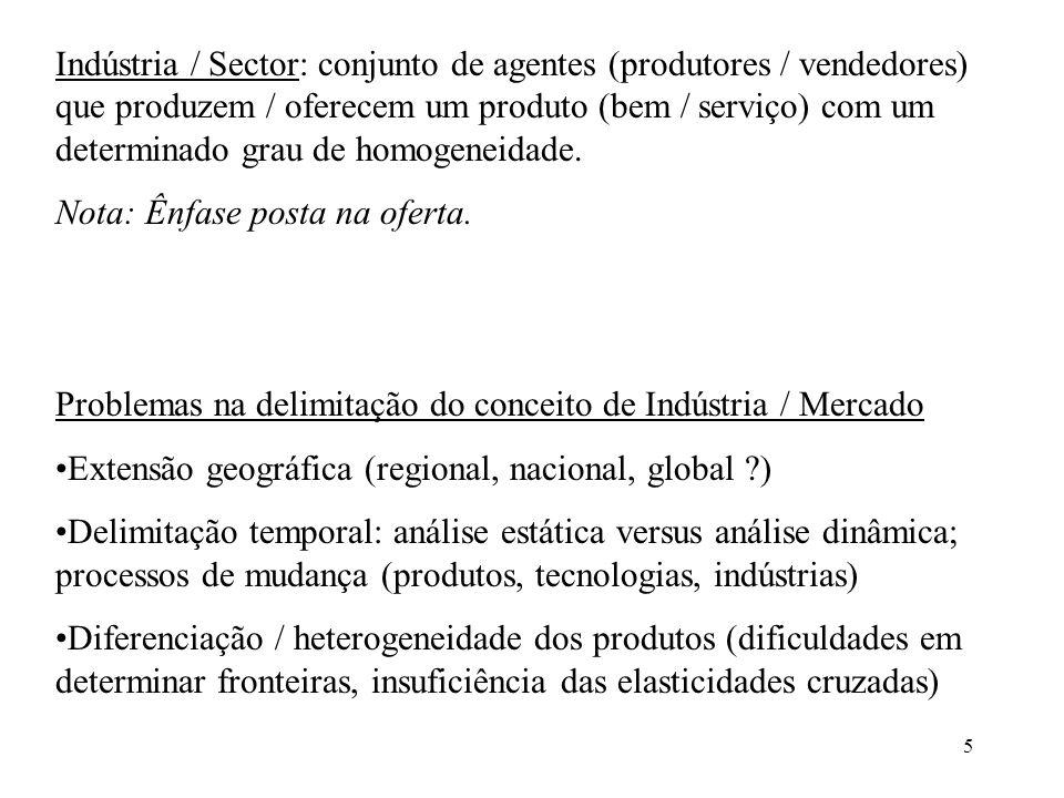 Indústria / Sector: conjunto de agentes (produtores / vendedores) que produzem / oferecem um produto (bem / serviço) com um determinado grau de homogeneidade.
