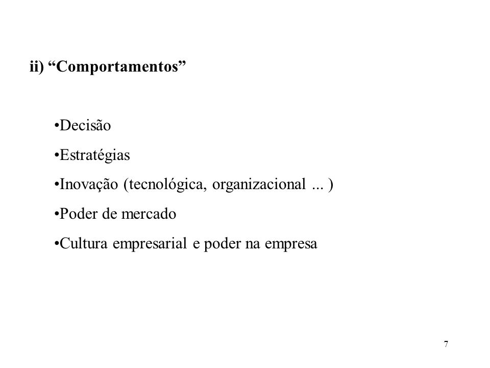 ii) Comportamentos Decisão. Estratégias. Inovação (tecnológica, organizacional ... ) Poder de mercado.