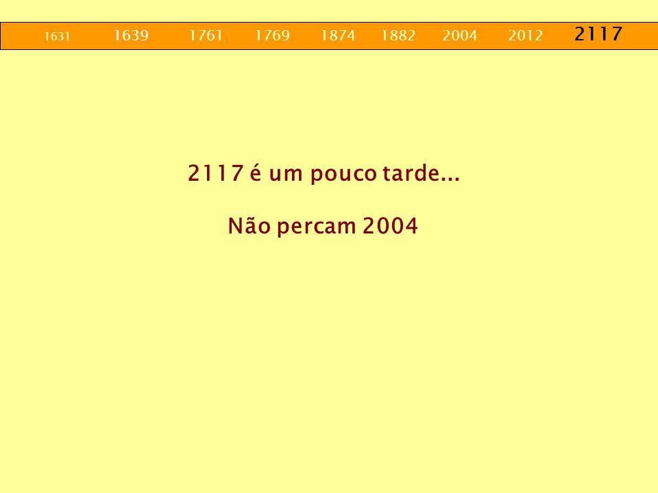 2117 é um pouco tarde... Não percam 2004