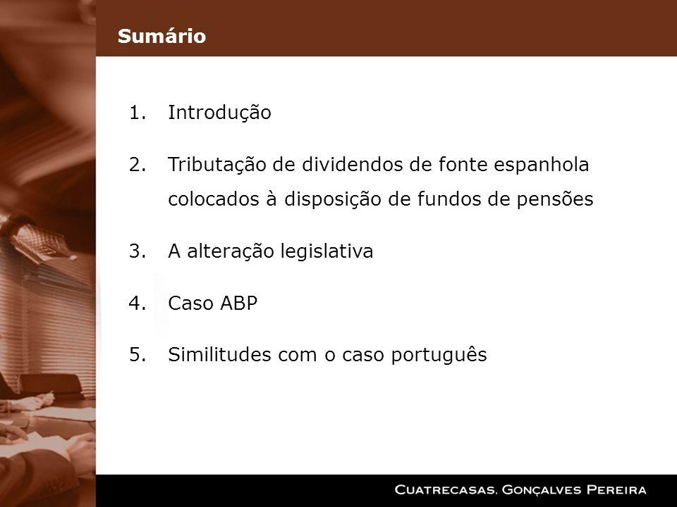 Sumário Introdução. Tributação de dividendos de fonte espanhola colocados à disposição de fundos de pensões.