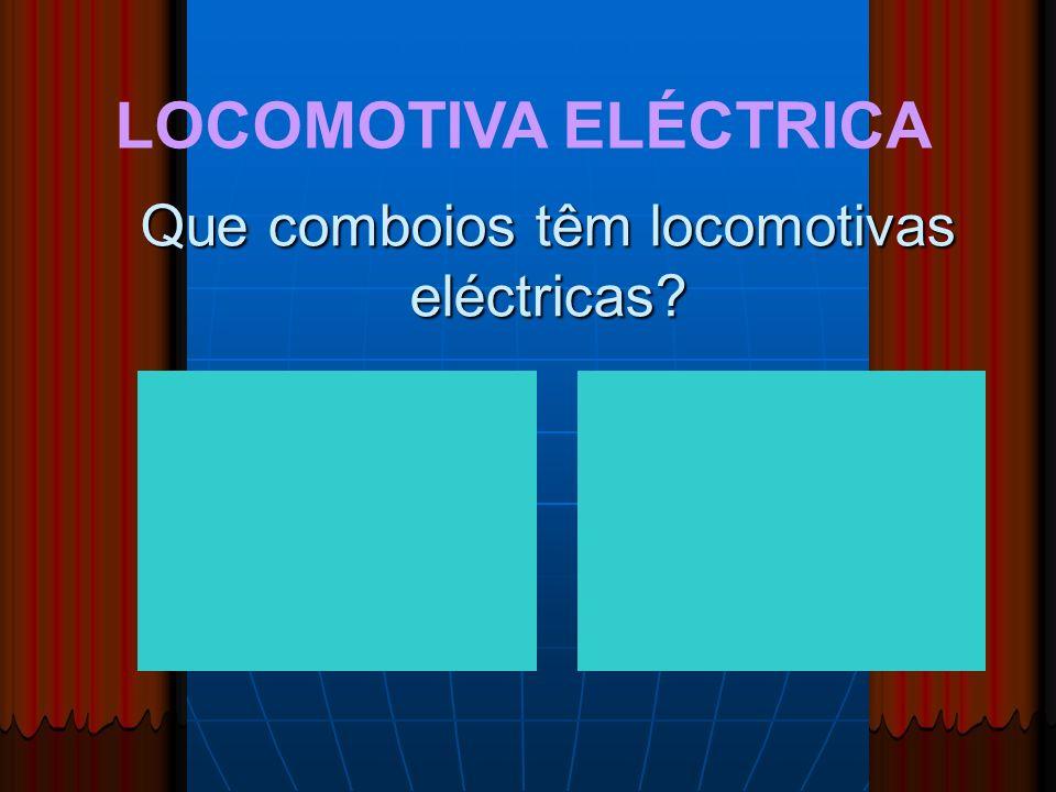 Que comboios têm locomotivas eléctricas