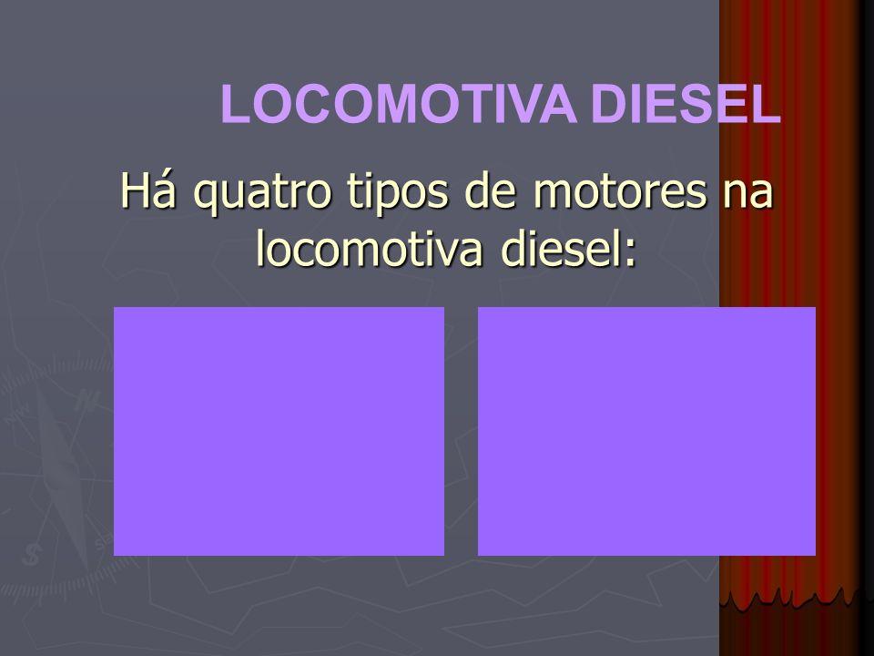 Há quatro tipos de motores na locomotiva diesel: