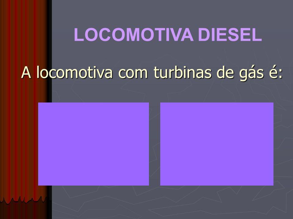 A locomotiva com turbinas de gás é: