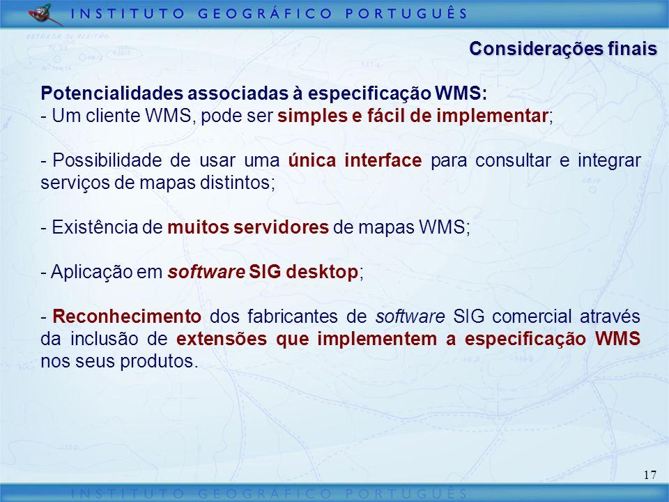 Considerações finais Potencialidades associadas à especificação WMS: Um cliente WMS, pode ser simples e fácil de implementar;