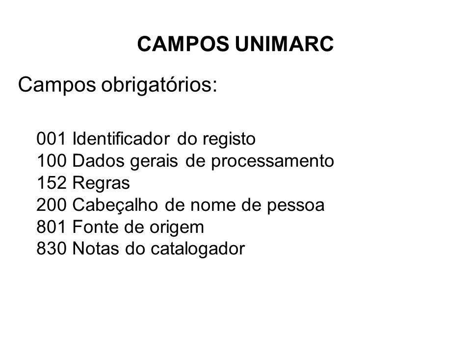 CAMPOS UNIMARC Campos obrigatórios: 001 Identificador do registo
