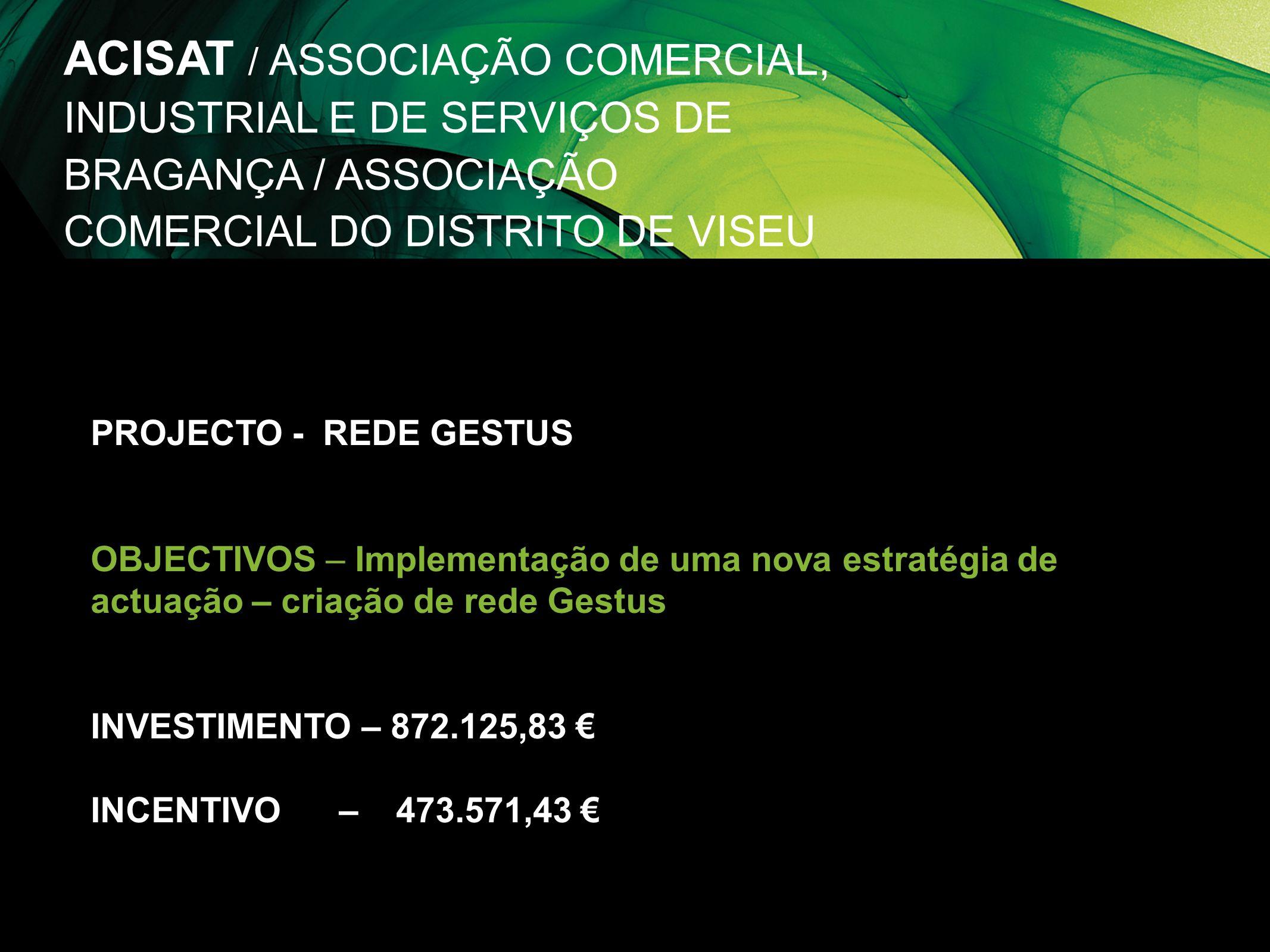 ACISAT / ASSOCIAÇÃO COMERCIAL, INDUSTRIAL E DE SERVIÇOS DE BRAGANÇA / ASSOCIAÇÃO COMERCIAL DO DISTRITO DE VISEU