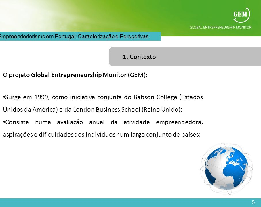 1. Contexto O projeto Global Entrepreneurship Monitor (GEM):