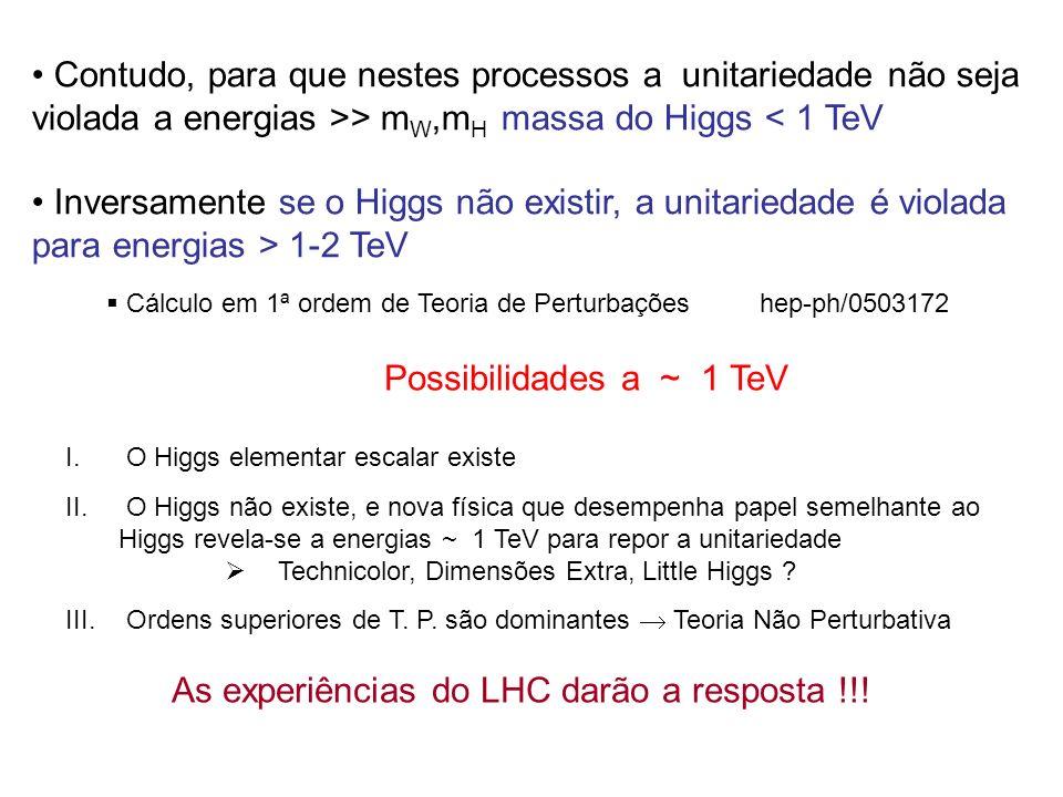Contudo, para que nestes processos a unitariedade não seja violada a energias >> mW,mH massa do Higgs < 1 TeV
