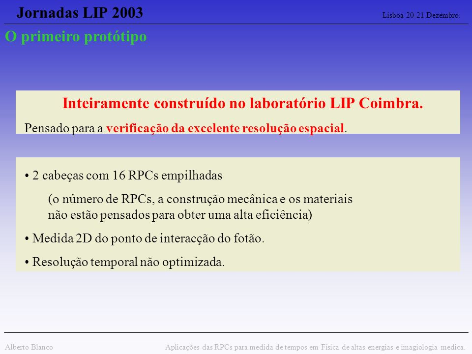 Inteiramente construído no laboratório LIP Coimbra.