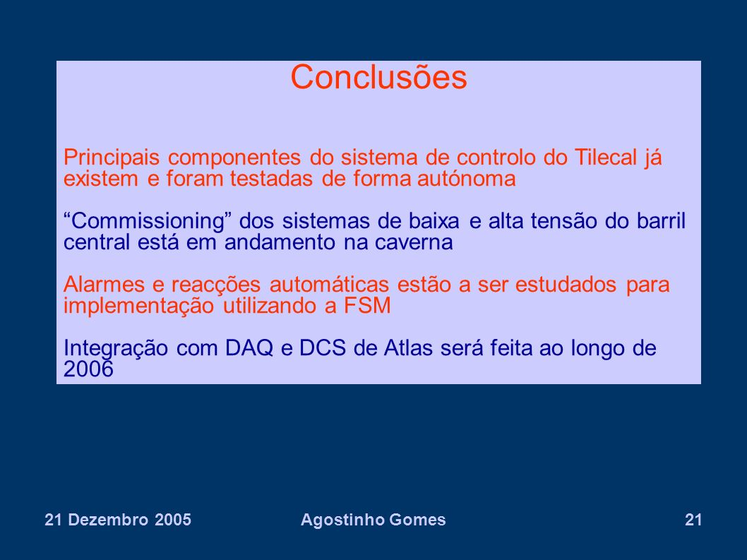 Conclusões Principais componentes do sistema de controlo do Tilecal já existem e foram testadas de forma autónoma.