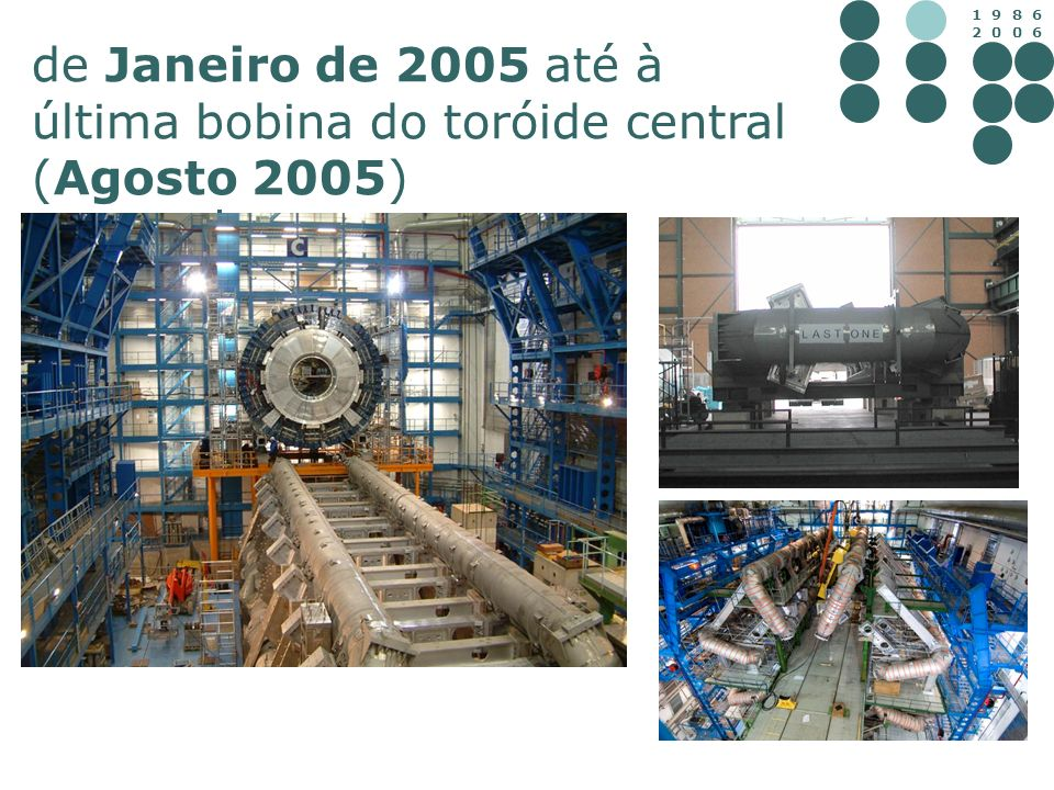 de Janeiro de 2005 até à última bobina do toróide central (Agosto 2005)
