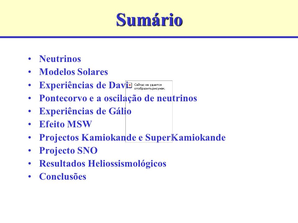 Sumário Neutrinos Modelos Solares Experiências de Davis