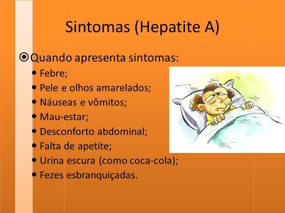 Sintomas (Hepatite A) Quando apresenta sintomas: Febre;