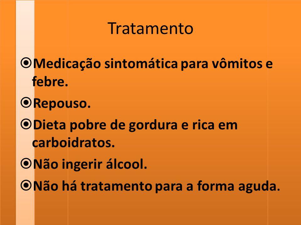Tratamento Medicação sintomática para vômitos e febre. Repouso.