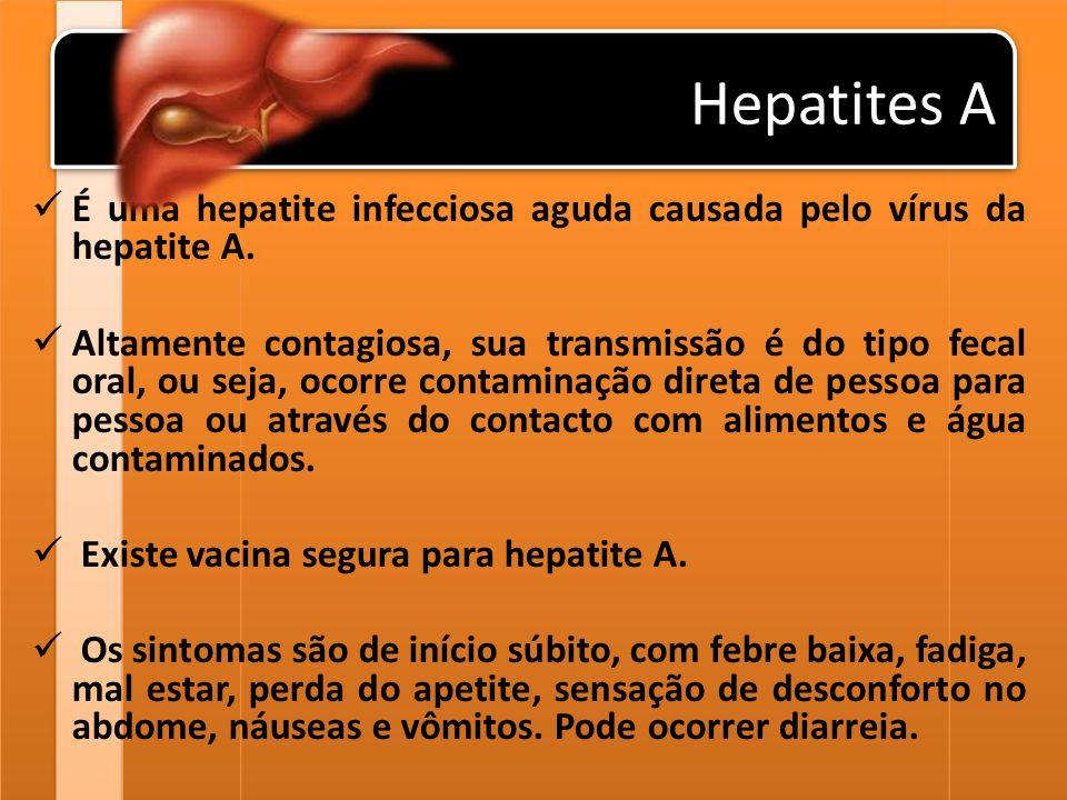Hepatites A É uma hepatite infecciosa aguda causada pelo vírus da hepatite A.