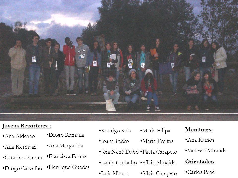 Jovens Repórteres : Ana Aldeano. Ana Kerdivar. Catarino Parente. Diogo Carvalho. Rodrigo Reis. Joana Pedro.