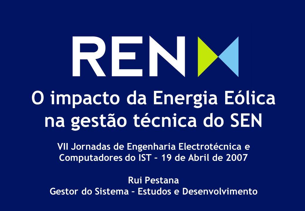 O impacto da Energia Eólica na gestão técnica do SEN VII Jornadas de Engenharia Electrotécnica e Computadores do IST – 19 de Abril de 2007 Rui Pestana Gestor do Sistema – Estudos e Desenvolvimento
