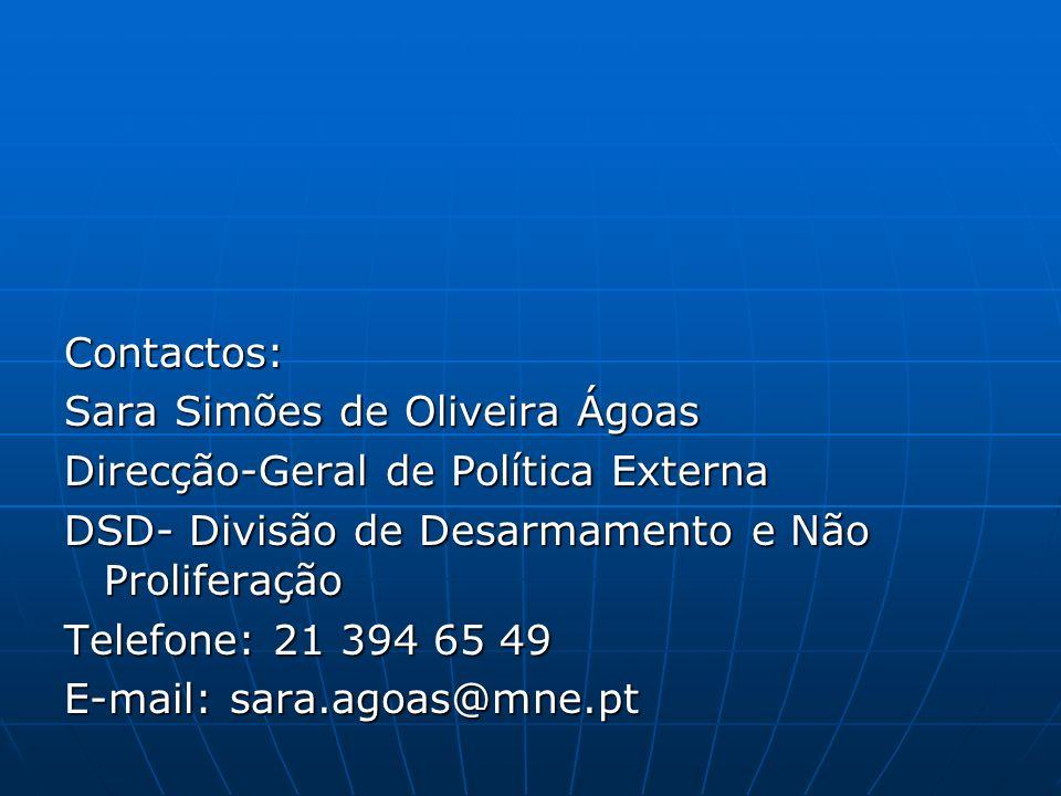 Contactos: Sara Simões de Oliveira Ágoas. Direcção-Geral de Política Externa. DSD- Divisão de Desarmamento e Não Proliferação.