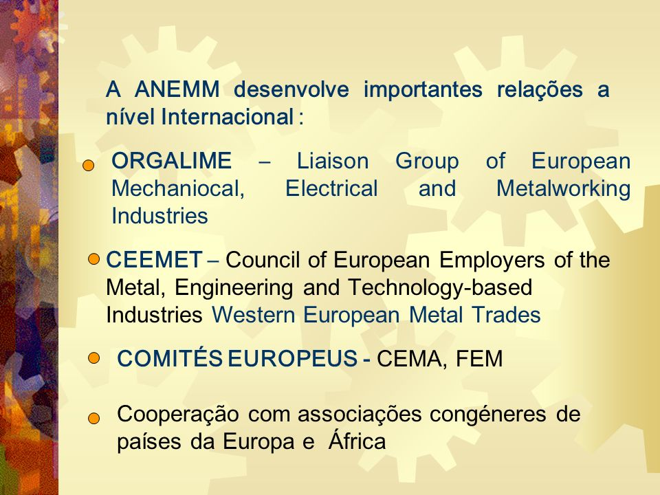 A ANEMM desenvolve importantes relações a nível Internacional :
