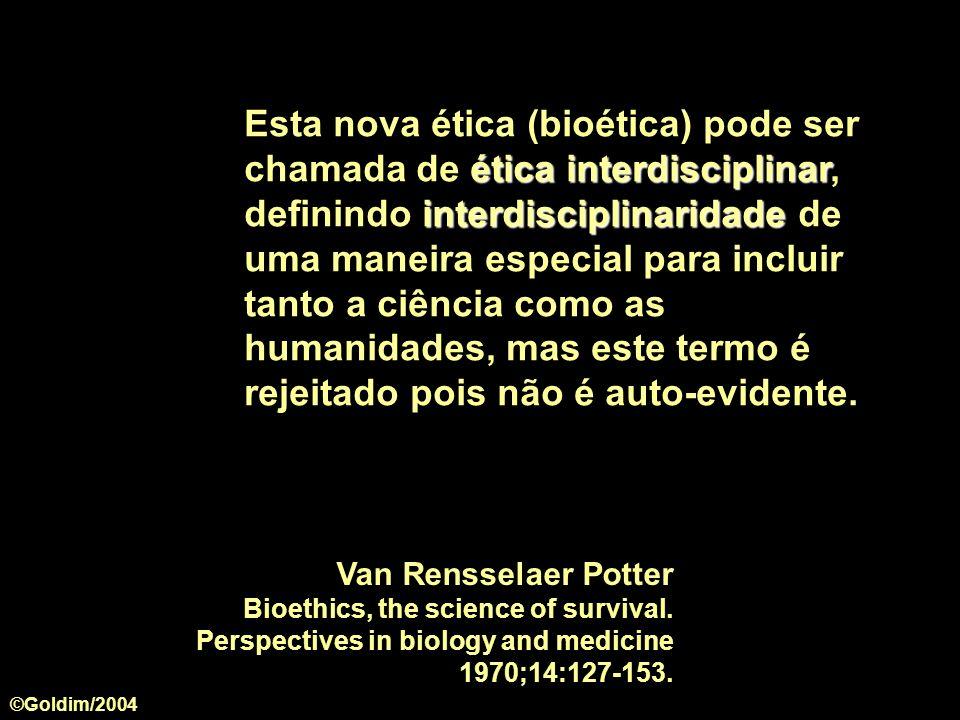 Esta nova ética (bioética) pode ser chamada de ética interdisciplinar, definindo interdisciplinaridade de uma maneira especial para incluir tanto a ciência como as humanidades, mas este termo é rejeitado pois não é auto-evidente.