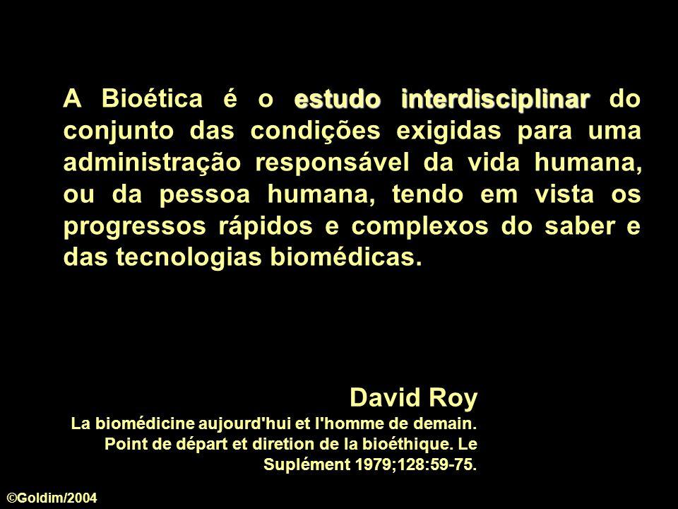 A Bioética é o estudo interdisciplinar do conjunto das condições exigidas para uma administração responsável da vida humana, ou da pessoa humana, tendo em vista os progressos rápidos e complexos do saber e das tecnologias biomédicas.