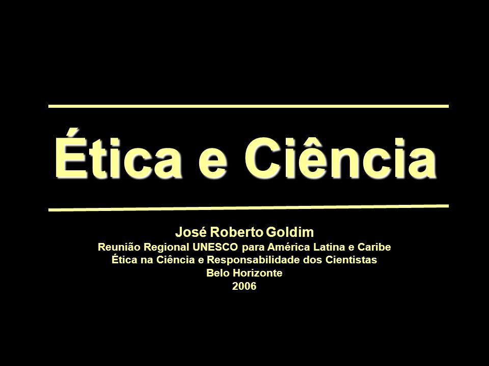 Ética e Ciência José Roberto Goldim