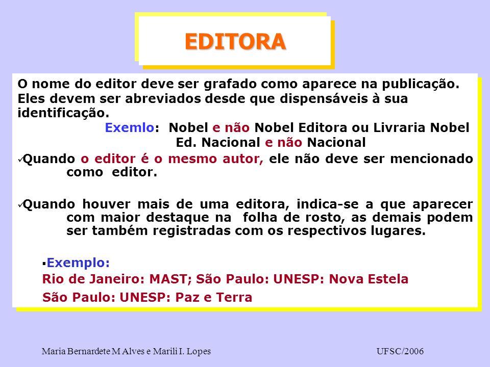 EDITORA O nome do editor deve ser grafado como aparece na publicação. Eles devem ser abreviados desde que dispensáveis à sua identificação.