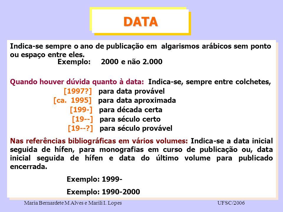 DATA Indica-se sempre o ano de publicação em algarismos arábicos sem ponto ou espaço entre eles. Exemplo: 2000 e não 2.000.