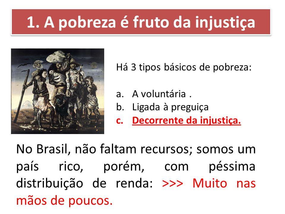 1. A pobreza é fruto da injustiça