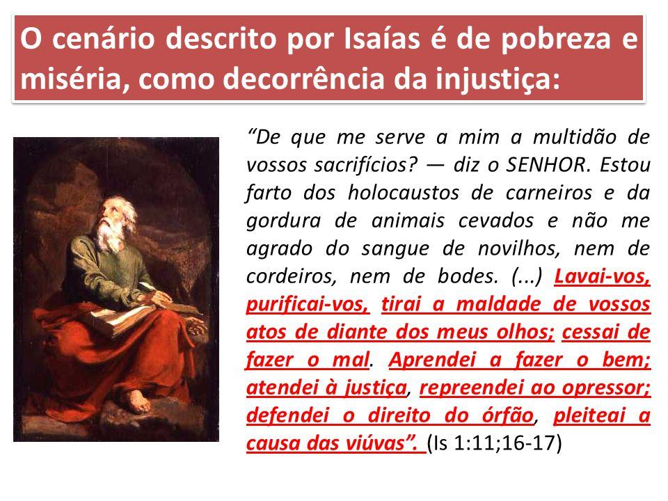 O cenário descrito por Isaías é de pobreza e miséria, como decorrência da injustiça: