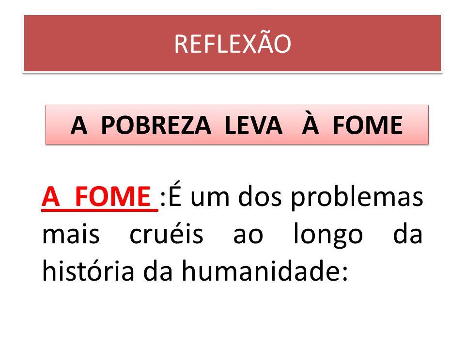 REFLEXÃO A POBREZA LEVA À FOME.