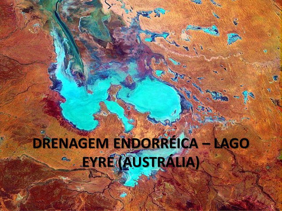 DRENAGEM ENDORRÉICA – LAGO EYRE (AUSTRÁLIA)