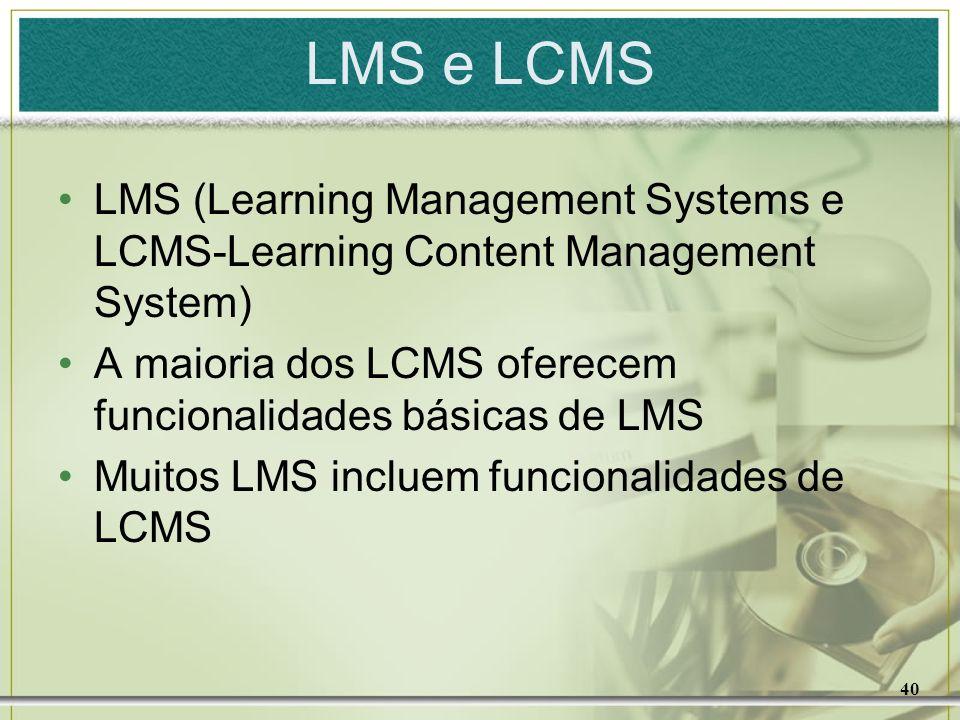 LMS e LCMS LMS (Learning Management Systems e LCMS-Learning Content Management System) A maioria dos LCMS oferecem funcionalidades básicas de LMS.