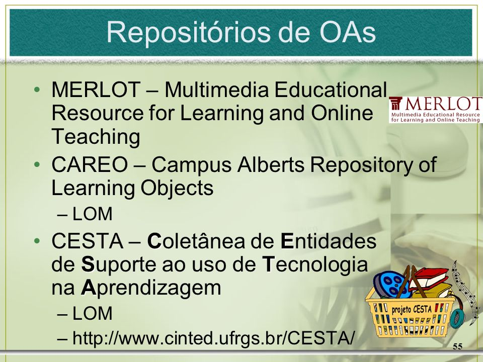 Repositórios de OAs MERLOT – Multimedia Educational Resource for Learning and Online Teaching.