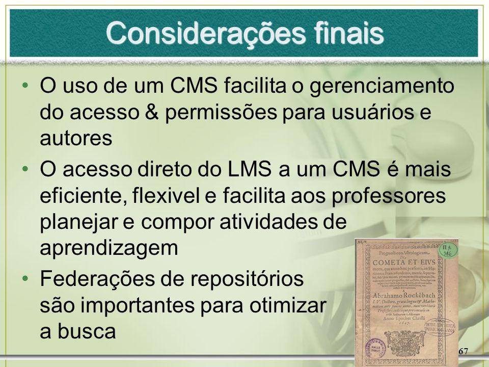 Considerações finaisO uso de um CMS facilita o gerenciamento do acesso & permissões para usuários e autores.