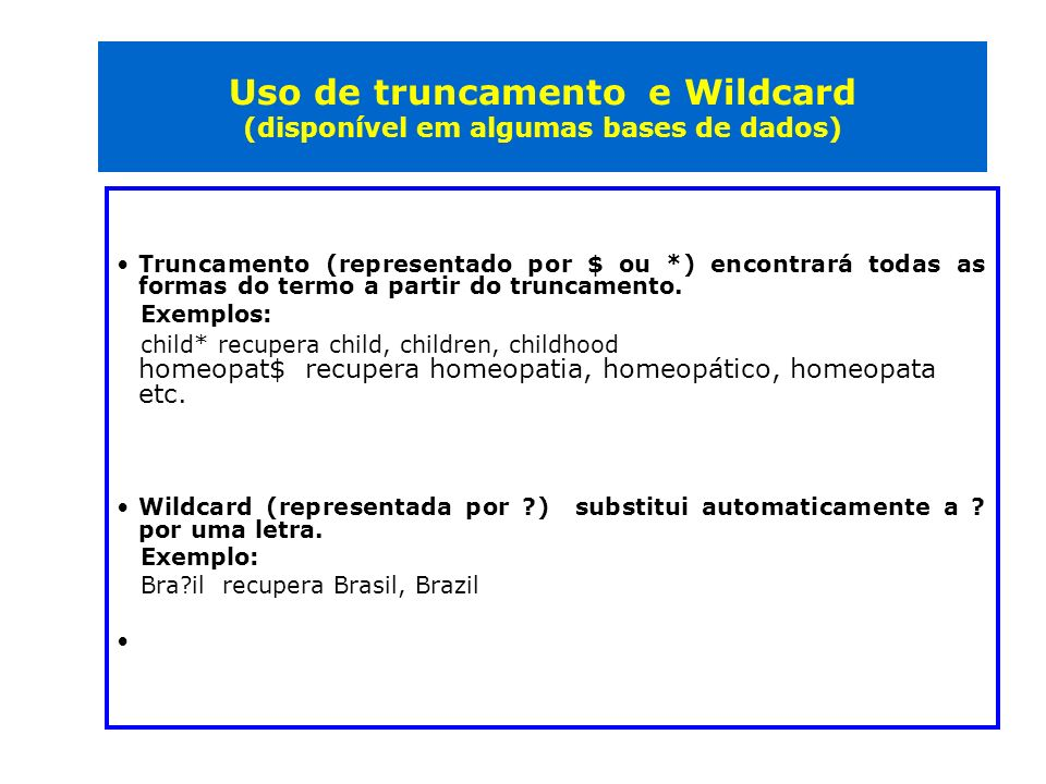 Uso de truncamento e Wildcard (disponível em algumas bases de dados)