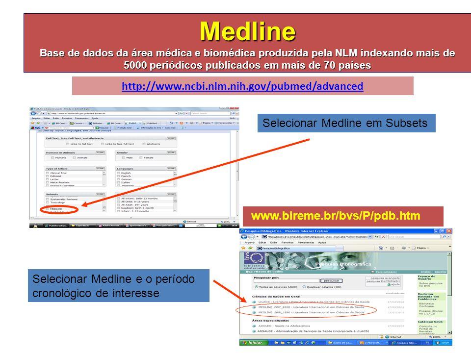 Medline Base de dados da área médica e biomédica produzida pela NLM indexando mais de 5000 periódicos publicados em mais de 70 países