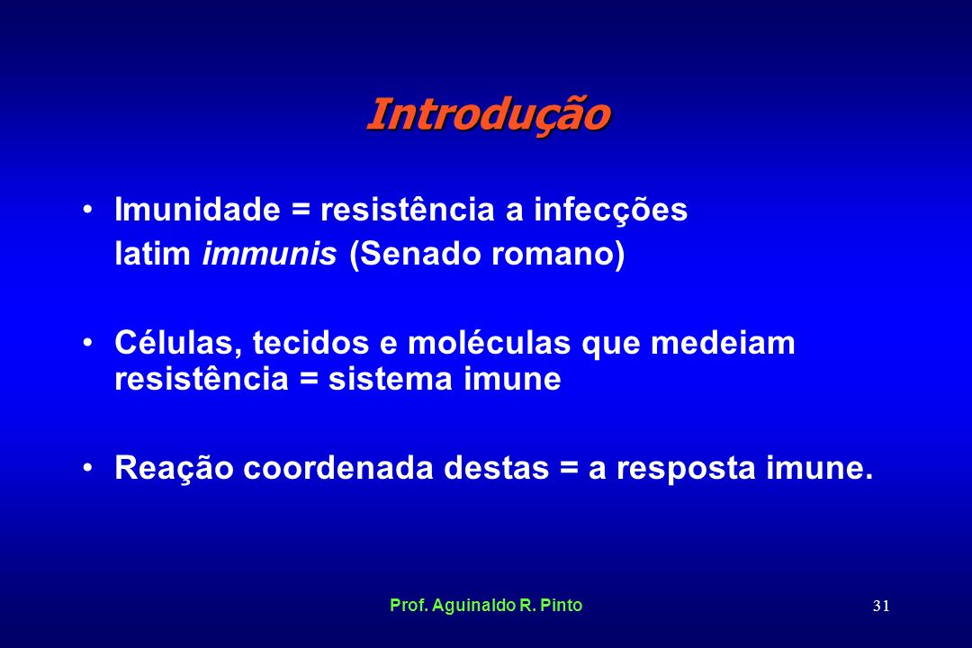 Introdução Imunidade = resistência a infecções