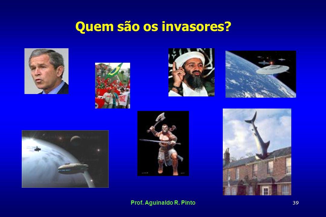Quem são os invasores Prof. Aguinaldo R. Pinto