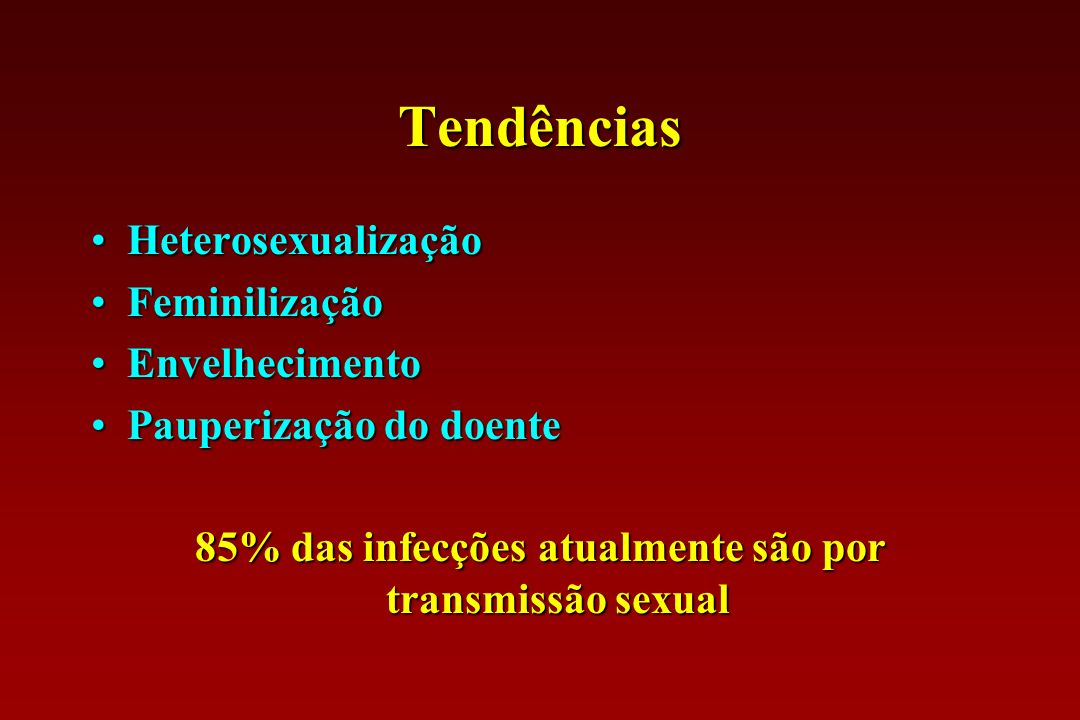 85% das infecções atualmente são por transmissão sexual