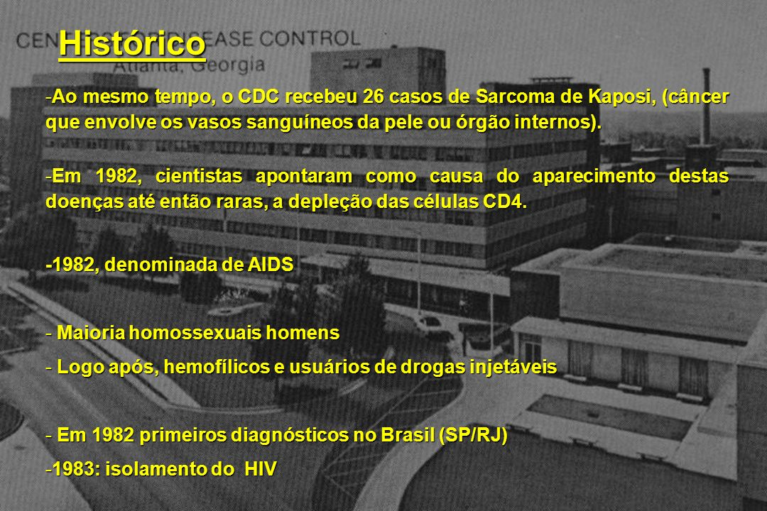 HistóricoAo mesmo tempo, o CDC recebeu 26 casos de Sarcoma de Kaposi, (câncer que envolve os vasos sanguíneos da pele ou órgão internos).