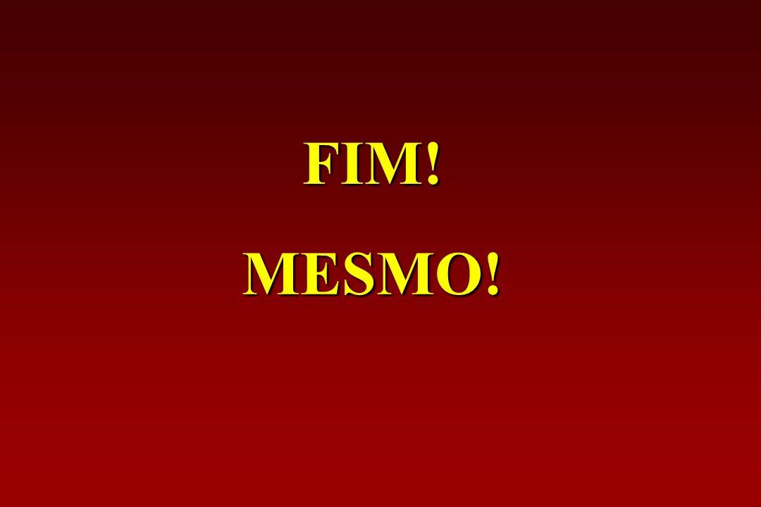 FIM! MESMO!
