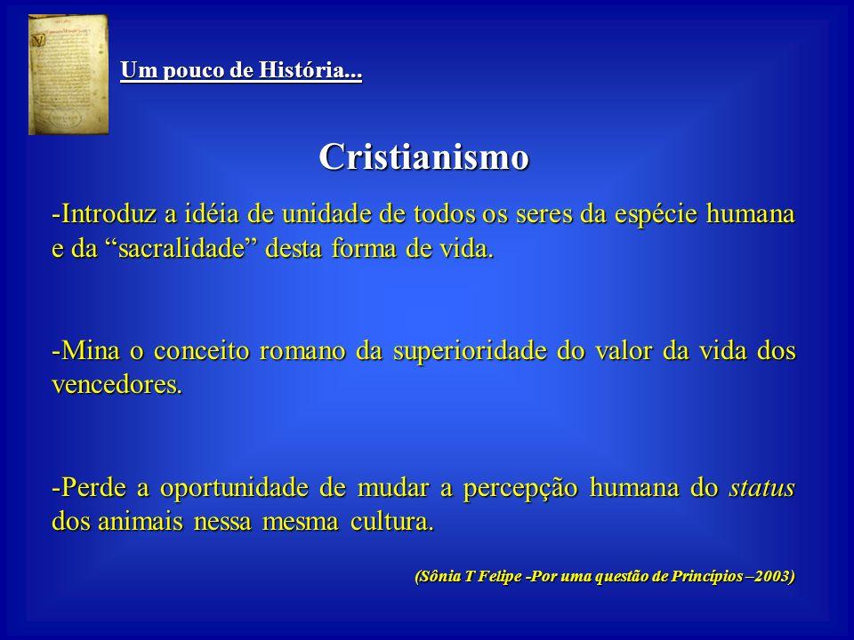 Um pouco de História... Cristianismo. Introduz a idéia de unidade de todos os seres da espécie humana e da sacralidade desta forma de vida.